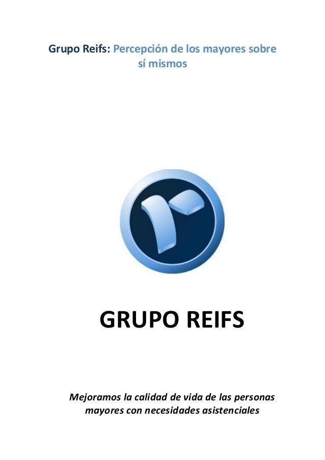 Grupo Reifs: Percepción de los mayores sobre sí mismos GRUPO REIFS Mejoramos la calidad de vida de las personas mayores co...