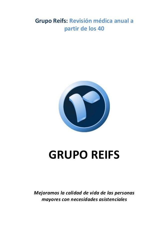 Grupo Reifs: Revisión médica anual a partir de los 40 GRUPO REIFS Mejoramos la calidad de vida de las personas mayores con...