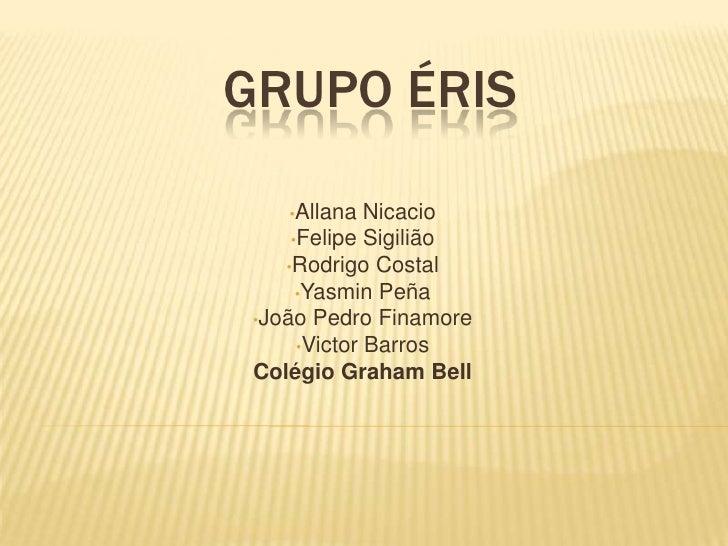Grupo Éris<br /><ul><li>AllanaNicacio