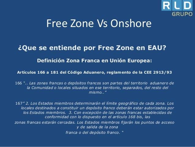Free Zone Vs Onshore ¿Que se entiende por Free Zone en EAU? Definición Zona Franca en Unión Europea: Artículos 166 a 181 d...