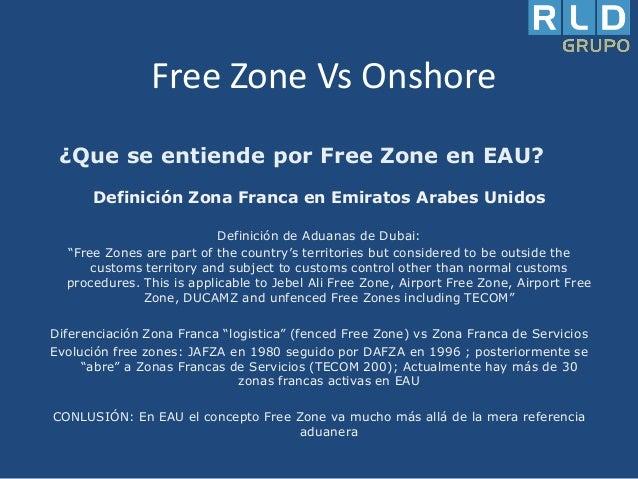 Free Zone Vs Onshore ¿Que se entiende por Free Zone en EAU? Definición Zona Franca en Emiratos Arabes Unidos Definición de...