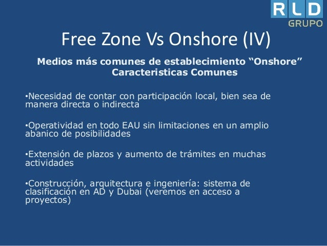 """Free Zone Vs Onshore (IV) Medios más comunes de establecimiento """"Onshore"""" Caracteristicas Comunes •Necesidad de contar con..."""