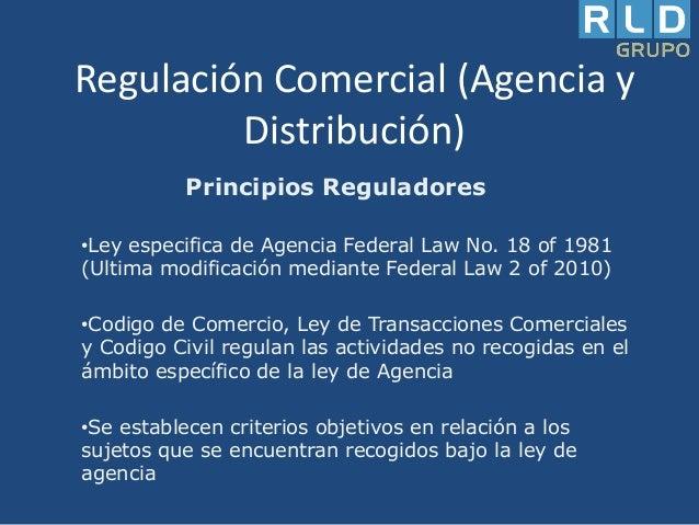 Regulación Comercial (Agencia y Distribución) Principios Reguladores •Ley especifica de Agencia Federal Law No. 18 of 1981...