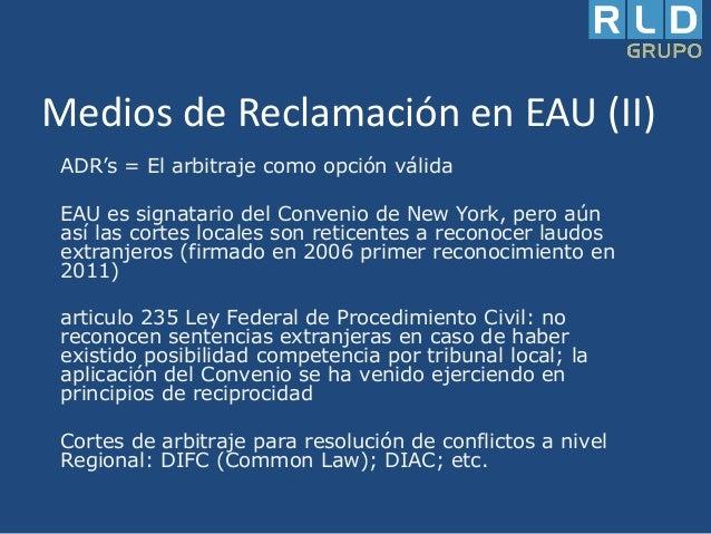 Medios de Reclamación en EAU (II) ADR's = El arbitraje como opción válida EAU es signatario del Convenio de New York, pero...