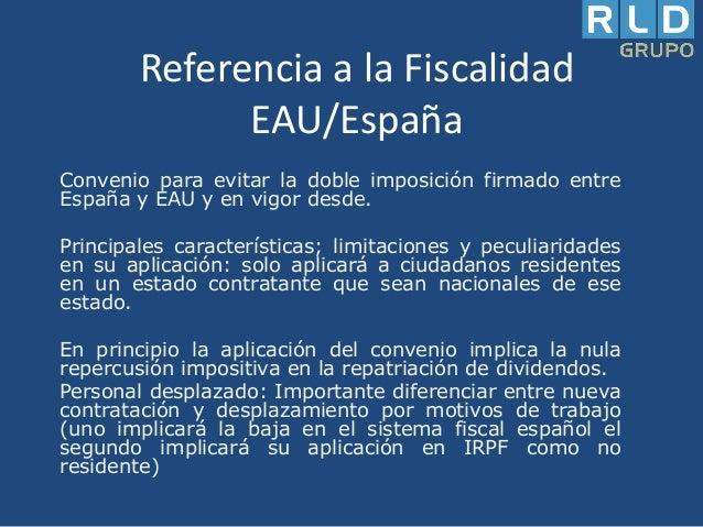 Referencia a la Fiscalidad EAU/España Convenio para evitar la doble imposición firmado entre España y EAU y en vigor desde...