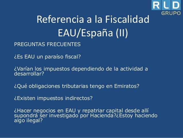 Referencia a la Fiscalidad EAU/España (II) PREGUNTAS FRECUENTES ¿Es EAU un paraíso fiscal?  ¿Varían los impuestos dependie...