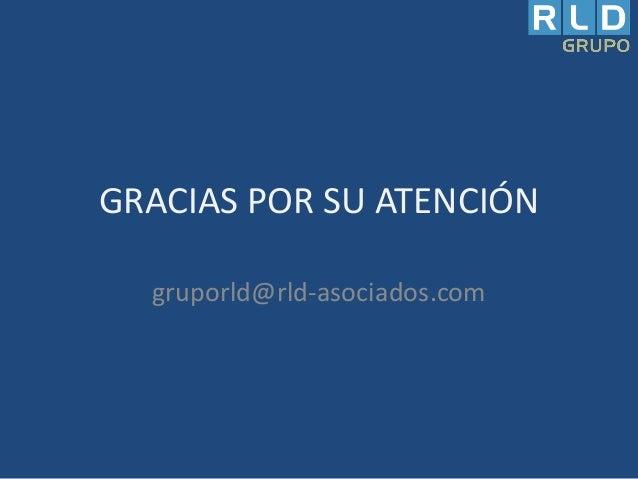 GRACIAS POR SU ATENCIÓN gruporld@rld-asociados.com