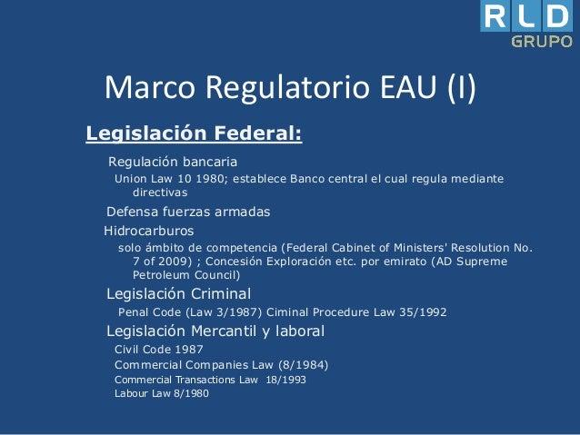 Marco Regulatorio EAU (I) Legislación Federal: Regulación bancaria Union Law 10 1980; establece Banco central el cual regu...