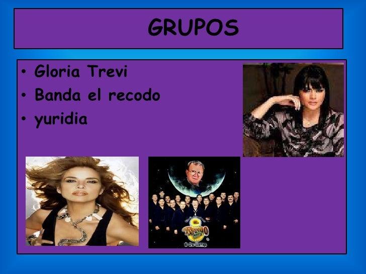 GRUPOS • Gloria Trevi • Banda el recodo • yuridia