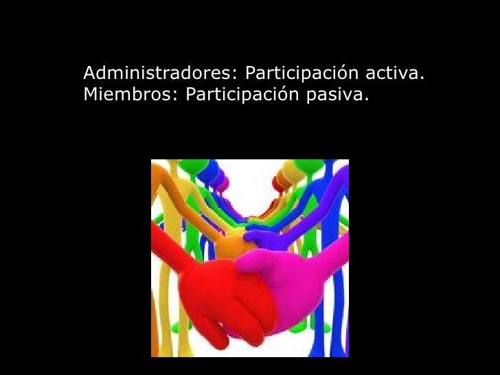 Administradores: Participación activa.<br />Miembros: Participación pasiva.<br />