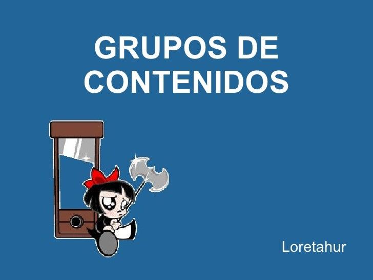 GRUPOS DE CONTENIDOS <ul><li>Loretahur </li></ul>