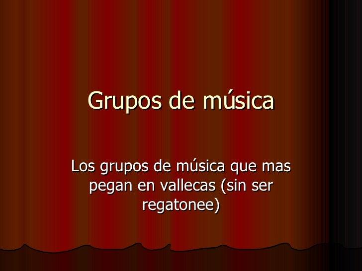 Grupos de música Los grupos de música que mas pegan en vallecas (sin ser regatonee)