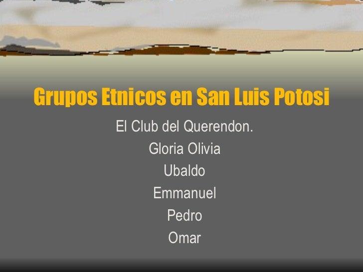 Grupos Etnicos en San Luis Potosi El Club del Querendon. Gloria Olivia Ubaldo Emmanuel Pedro Omar