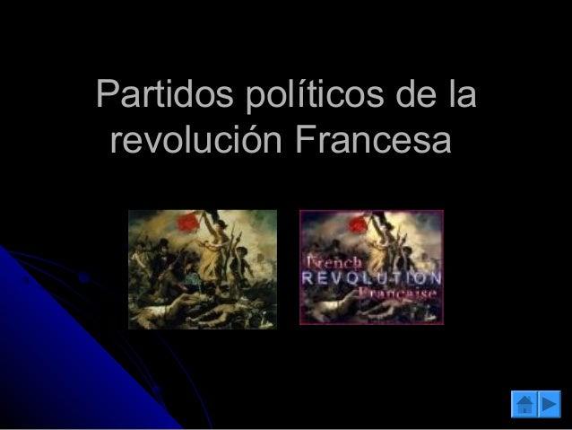 Partidos políticos de laPartidos políticos de la revolución Francesarevolución Francesa