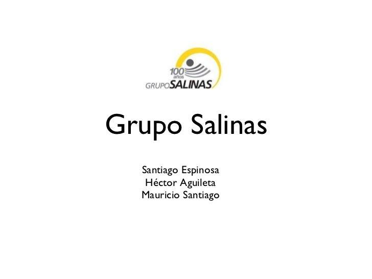 Grupo Salinas <ul><li>Santiago Espinosa </li></ul><ul><li>Héctor Aguileta </li></ul><ul><li>Mauricio Santiago </li></ul>