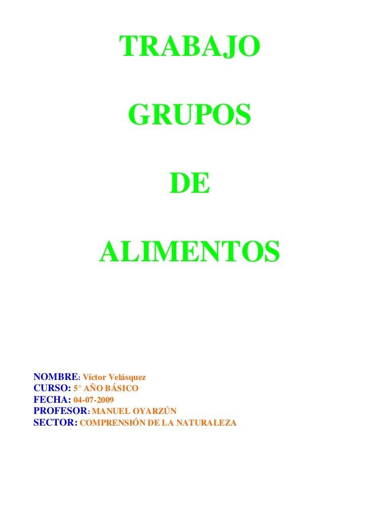TRABAJO                  GRUPOS                         DE             ALIMENTOS   NOMBRE: Víctor Velásquez CURSO: 5° AÑO ...