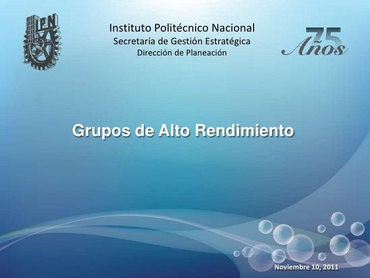 Instituto Politécnico Nacional    Secretaría de Gestión Estratégica         Dirección de PlaneaciónGrupos de Alto Rendimie...