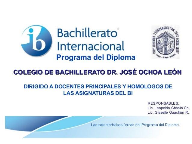 Programa del Diploma Las características únicas del Programa del Diploma DIRIGIDO A DOCENTES PRINCIPALES Y HOMOLOGOS DE LA...
