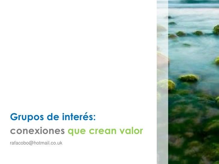 Grupos de interés: conexiones que crean valor rafacobo@hotmail.co.uk