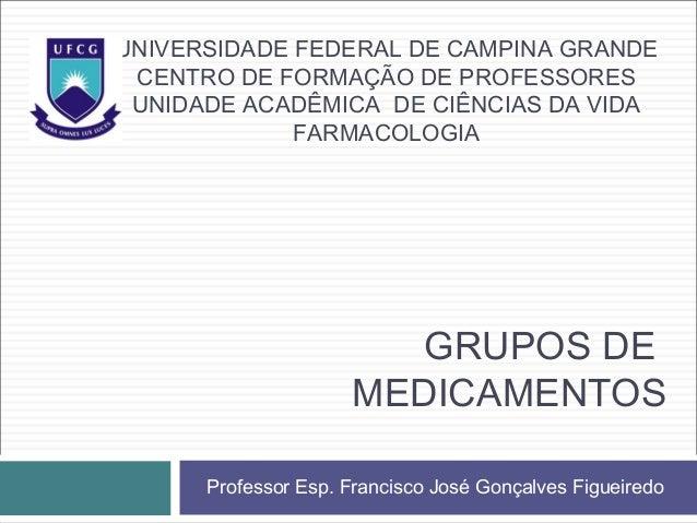 GRUPOS DE MEDICAMENTOS UNIVERSIDADE FEDERAL DE CAMPINA GRANDE CENTRO DE FORMAÇÃO DE PROFESSORES UNIDADE ACADÊMICA DE CIÊNC...