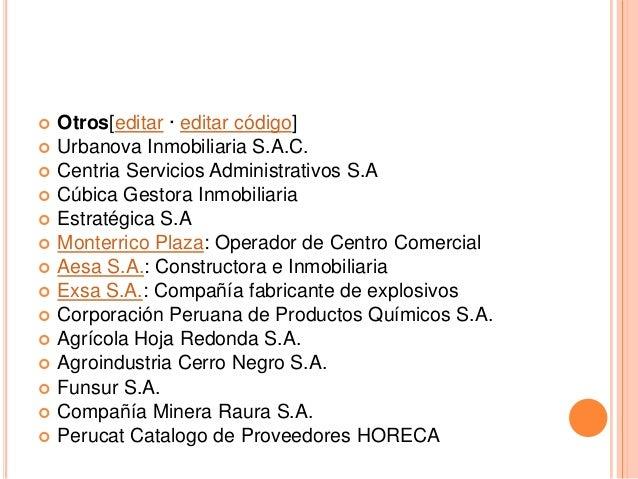  Otros[editar · editar código]  Urbanova Inmobiliaria S.A.C.  Centria Servicios Administrativos S.A  Cúbica Gestora In...