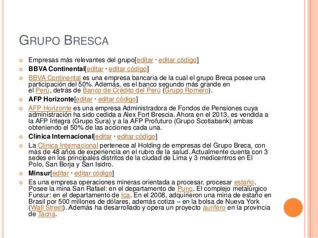 GRUPO BRESCA  Empresas más relevantes del grupo[editar · editar código]  BBVA Continental[editar · editar código]  BBVA...