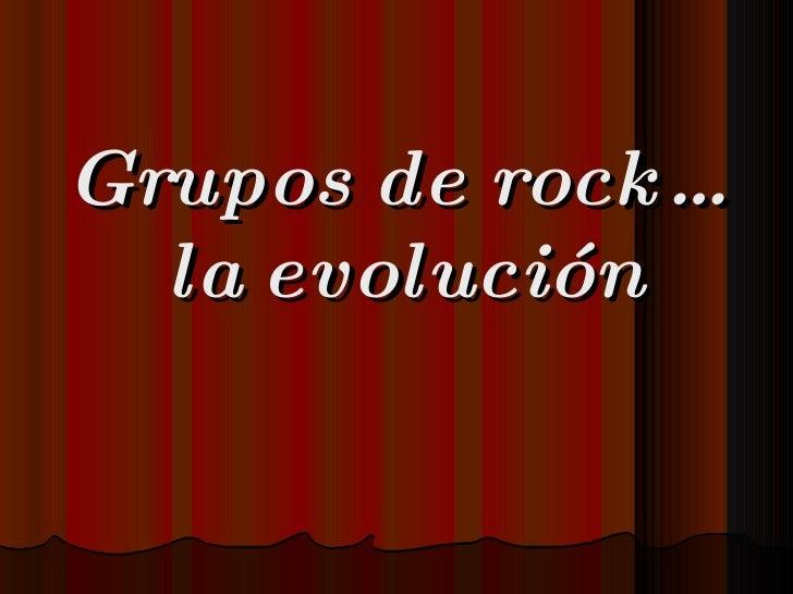 Grupos de rock…  la evolución