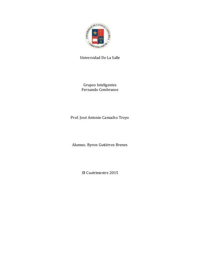 Universidad De La Salle Grupos Inteligentes Fernando Cembranos Prof. José Antonio Camacho Troyo Alumno. Byron Gutiérrez Br...