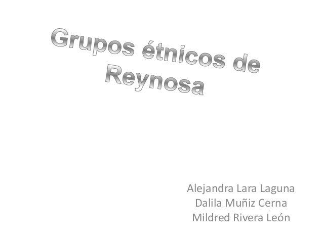 Alejandra Lara Laguna Dalila Muñiz Cerna Mildred Rivera León