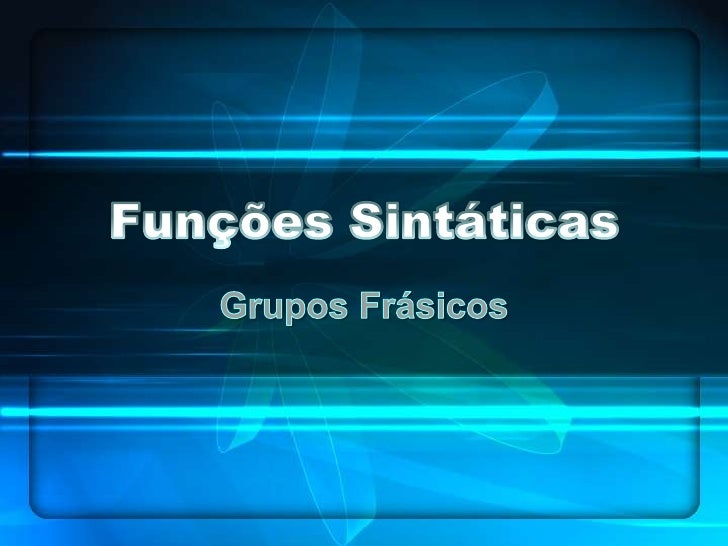 Um grupo frásico é um conjunto depalavras que se relacionam entre si e quetem como base um núcleo. O núcleo é apalavra    ...