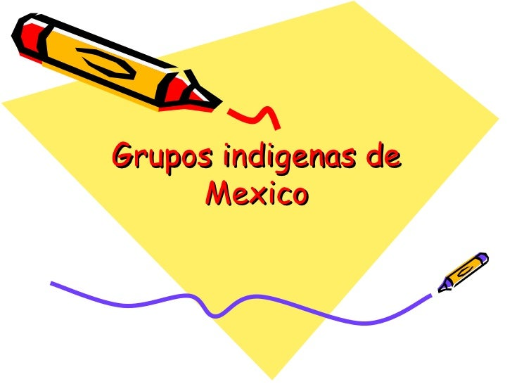 Grupos indigenas de Mexico