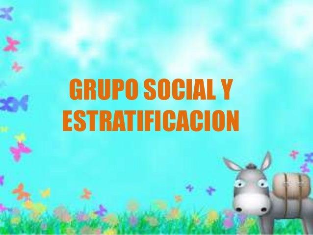 GRUPO SOCIAL Y ESTRATIFICACION