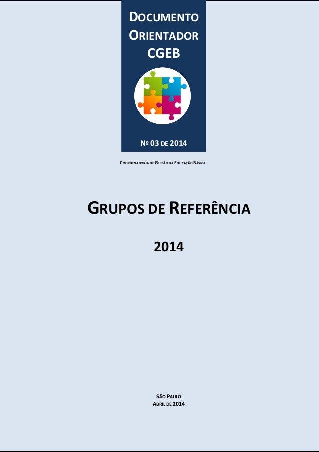 GRUPOS DE REFERÊNCIA  2014  SÃO PAULO  ABRIL DE 2014  DOCUMENTO ORIENTADOR CGEB  Nº 03 DE 2014  COORDENADORIA DE GESTÃO DA...