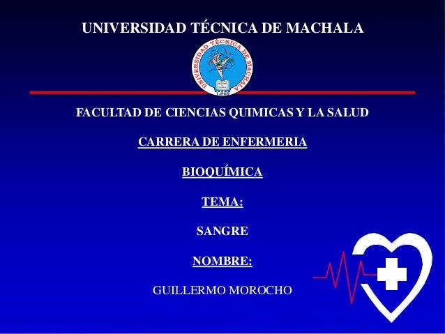 UNIVERSIDAD TÉCNICA DE MACHALA  FACULTAD DE CIENCIAS QUIMICAS Y LA SALUD CARRERA DE ENFERMERIA BIOQUÍMICA TEMA: SANGRE NOM...
