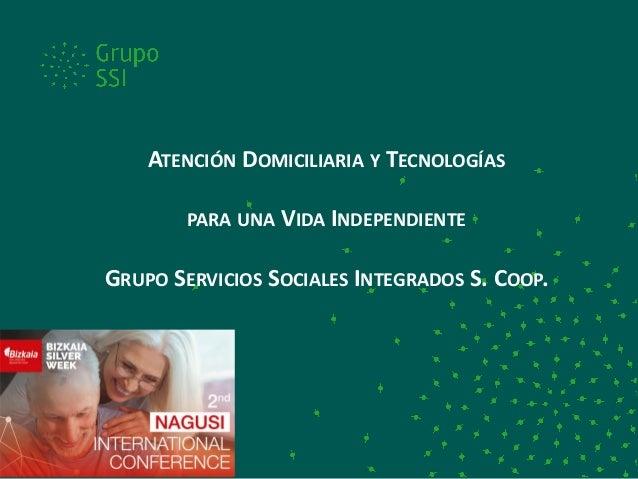 ATENCIÓN DOMICILIARIA Y TECNOLOGÍAS PARA UNA VIDA INDEPENDIENTE GRUPO SERVICIOS SOCIALES INTEGRADOS S. COOP.