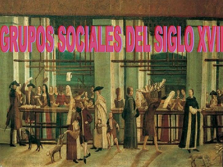 GRUPOS SOCIALES DEL SIGLO XVII