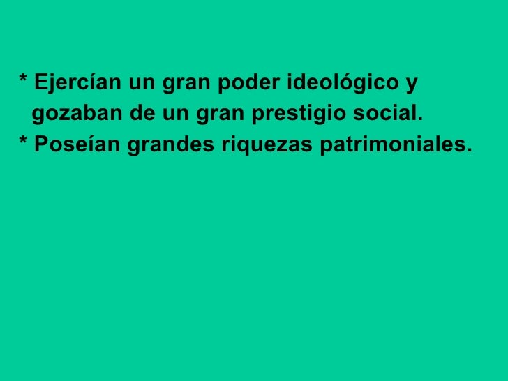 <ul><li>* Ejercían un gran poder ideológico y  </li></ul><ul><li>gozaban de un gran prestigio social. </li></ul><ul><li>* ...