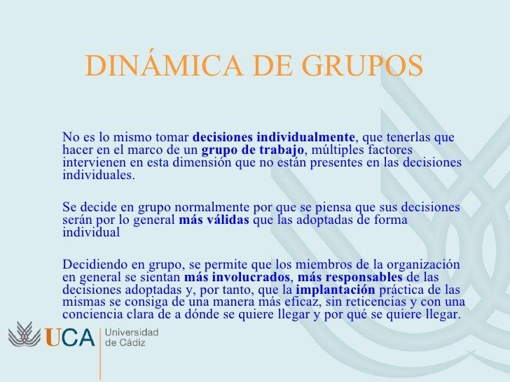 DINÁMICA DE GRUPOS <ul><li>No es lo mismo tomar  decisiones individualmente , que tenerlas que hacer en el marco de un  gr...