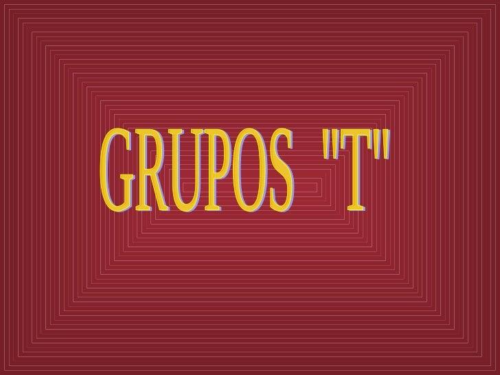 "GRUPOS  ""T"""