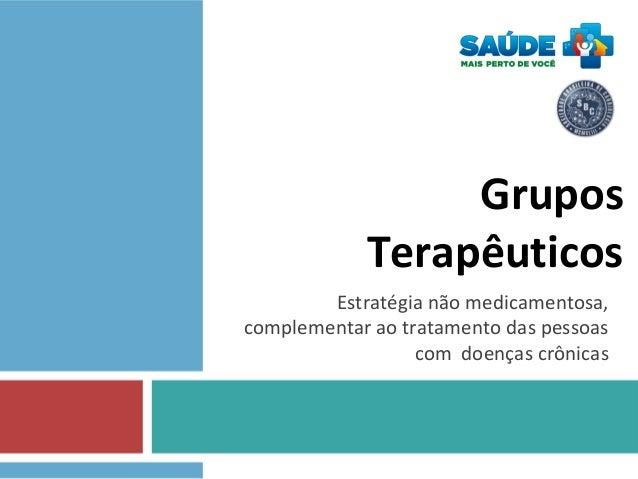 Grupos Terapêuticos Estratégia não medicamentosa, complementar ao tratamento das pessoas com doenças crônicas