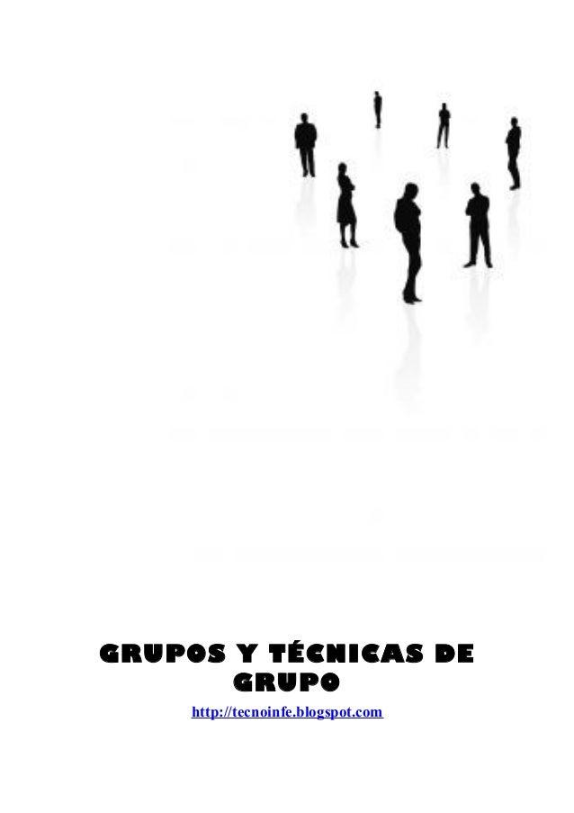 GRUPOS Y TÉCNICAS DEGRUPOhttp://tecnoinfe.blogspot.com
