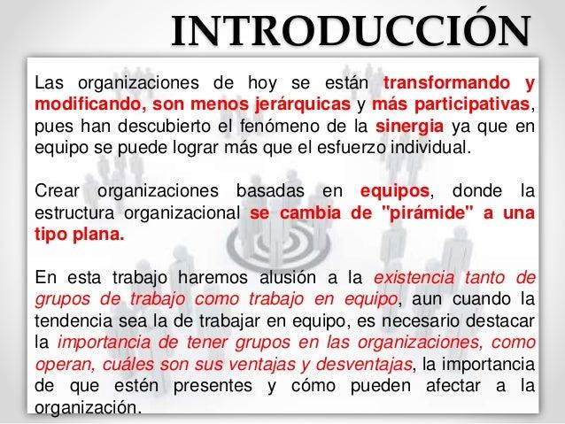INTRODUCCIÓN  Las organizaciones de hoy se están transformando y  modificando, son menos jerárquicas y más participativas,...
