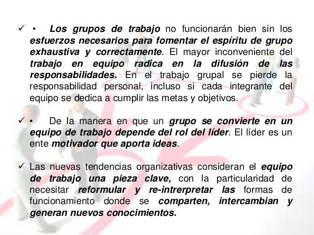  • Los grupos de trabajo no funcionarán bien sin los  esfuerzos necesarios para fomentar el espíritu de grupo  exhaustiva...