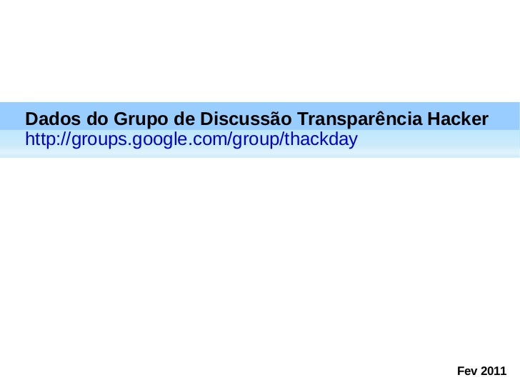 Dados do Grupo de Discussão Transparência Hacker http://groups.google.com/group/thackday Fev 2011
