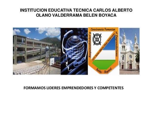 INSTITUCION EDUCATIVA TECNICA CARLOS ALBERTO OLANO VALDERRAMA BELEN BOYACA  FORMAMOS LIDERES EMPRENDEDORES Y COMPETENTES