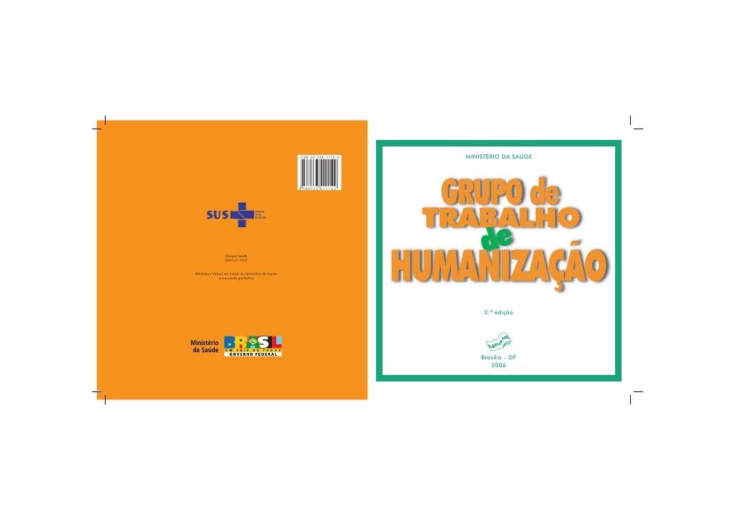 MINISTÉRIO DA SAÚDE  GRUPO de TRABALHO        deHUMANIZAÇÃO        2.ª edição       Brasília – DF          2006