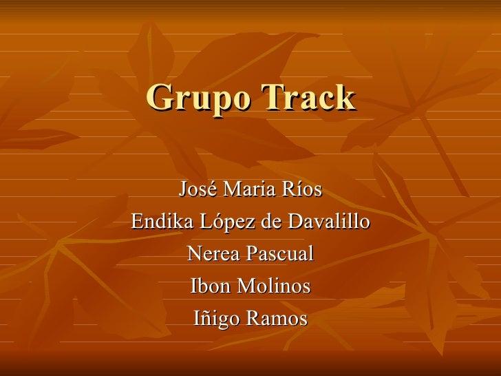 Grupo Track José Maria Ríos Endika López de Davalillo Nerea Pascual Ibon Molinos Iñigo Ramos