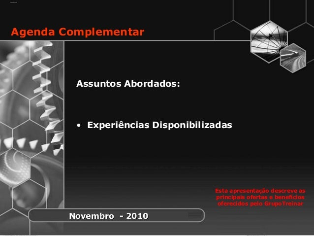 1 Assuntos Abordados: • Experiências Disponibilizadas Agenda Complementar Esta apresentação descreve as principais ofertas...