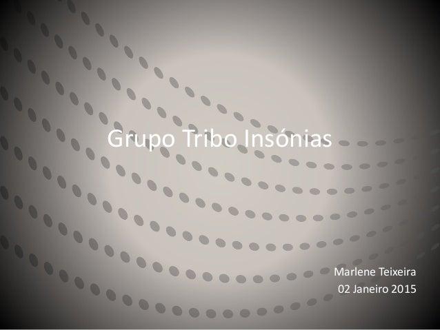 Grupo Tribo Insónias Marlene Teixeira 02 Janeiro 2015