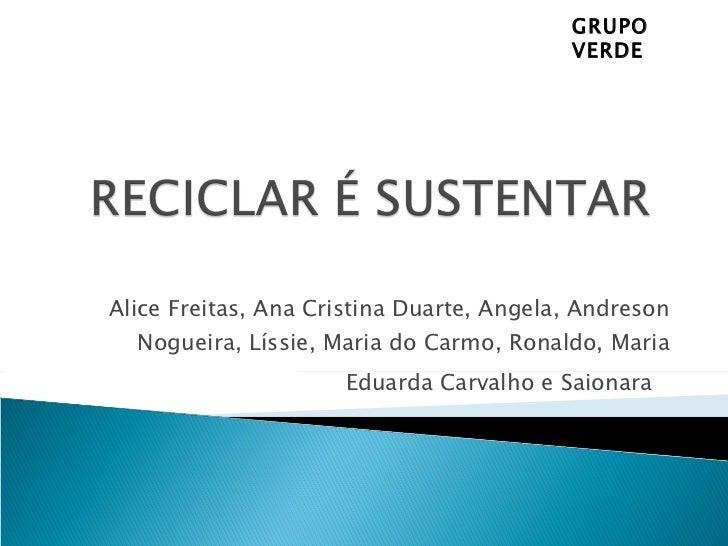 Alice Freitas, Ana Cristina Duarte, Angela, Andreson Nogueira, Líssie, Maria do Carmo, Ronaldo, Maria Eduarda Carvalho e S...